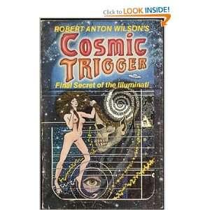 Robert Anton Wilsons Cosmic Trigger Final Secret of the